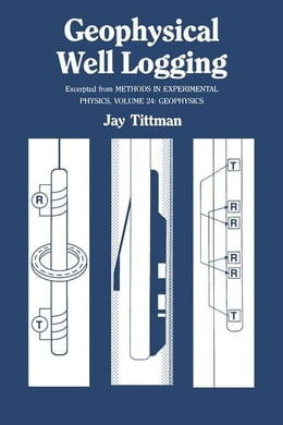 Book Geophysical Well Logging: Excerpted From Methods of Experimental Physics by Tittman, Jay