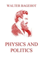 Physics and Politics by Walter Bagehot