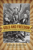 Gold and Freedom: The Political Economy of Reconstruction by Nicolas Barreyre