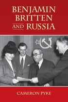 Benjamin Britten and Russia by Cameron Pyke