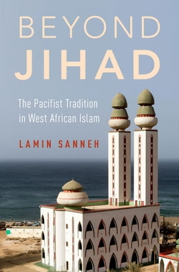 Book Beyond Jihad: The Pacifist Tradition in West African Islam by Lamin Sanneh