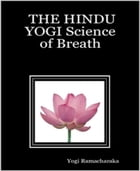 The Hindu Yogi Science of Breath by Yogi Ramacharaka