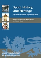 Sport, History, and Heritage: Studies in Public Representation