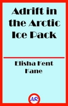 Adrift in the Arctic Ice Pack (Illustrated) by Elisha Kent Kane
