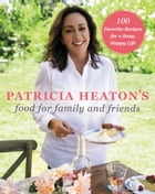 Patricia Heaton's Food for Family and Friends Cover Image