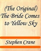 The Bride Comes to Yellow Sky by Stephen Crane