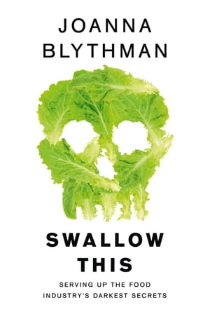 Swallow This: Serving Up the Food Industry?s Darkest Secrets