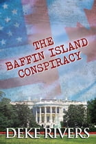 The Baffin Island Conspiracy by Deke Rivers