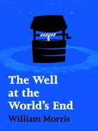 The Well at the World's End: Volume I by William Morris