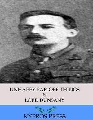Unhappy Far-Off Things by Lord Dunsany