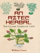 An Aztec Herbal by William Gates
