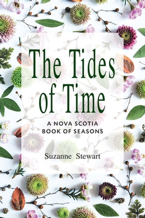 The Tides of Time: A Nova Scotis Book of Seasons by Suzanne Stewart