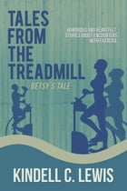 Tales From The Treadmill: Betsy's Tale by kindell C Lewis