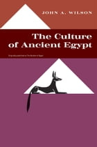 The Culture of Ancient Egypt by John A. Wilson