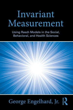Invariant Measurement Using Rasch Models in the Social,  Behavioral,  and Health Sciences