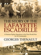 The Story of the Lafayette Escadrille: Told by its Commander by Georges Thenault