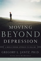 Moving Beyond Depression: A Whole-Person Approach to Healing by Ann McMurray