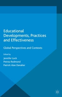 Educational Developments, Practices and Effectiveness: Global Perspectives and Contexts