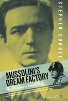 Mussolini's Dream Factory: Film Stardom in Fascist Italy by Stephen Gundle
