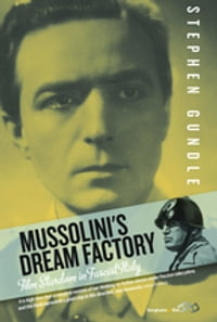 Mussolini's Dream Factory: Film Stardom in Fascist Italy