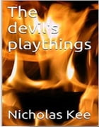 The devil's playthings by Nicholas Kee