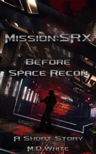 Before Space Recon: Mission:SRX, #101