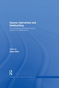 Kosovo, Intervention and Statebuilding: The International Community and the Transition to…