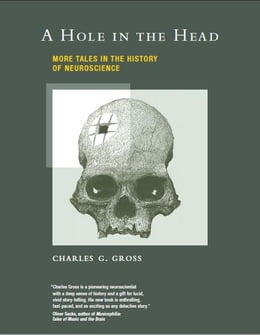 Book A Hole in the Head: More Tales in the History of Neuroscience by Charles G. Gross