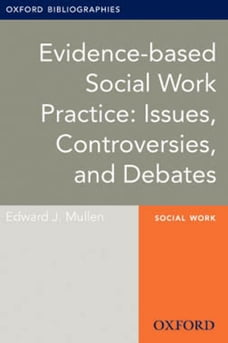 Evidence-based Social Work Practice: Issues, Controversies, and Debates: Oxford Bibliographies…