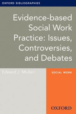 Book Evidence-based Social Work Practice: Issues, Controversies, and Debates: Oxford Bibliographies… by Edward J. Mullen