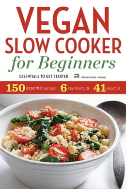 Book Vegan Slow Cooker for Beginners: Essentials To Get Started by Rockridge Press