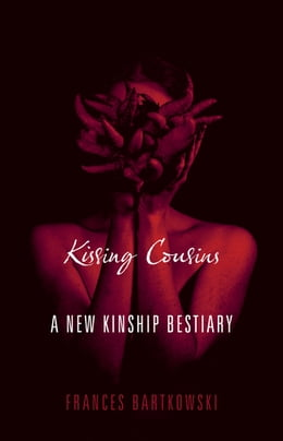 Book Kissing Cousins: A New Kinship Bestiary by Frances Bartkowski