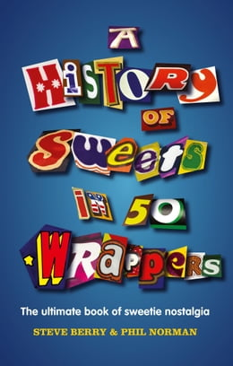 Book A History of Sweets in 50 Wrappers by Steve Berry