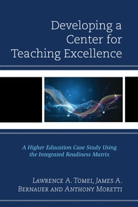 Developing a Center for Teaching Excellence: A Higher Education Case Study Using the Integrated…