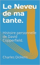 Le Neveu de ma tante.: Histoire personnelle de David Copperfield. by Charles Dickens
