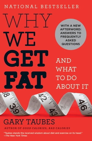Why We Get Fat: And What to Do About It And What to Do About It