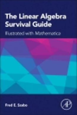 Book The Linear Algebra Survival Guide: Illustrated with Mathematica by Szabo, Fred