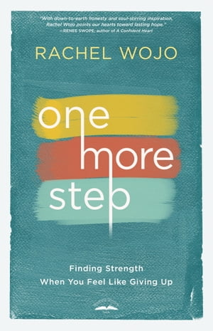 One More Step: Finding Strength When You Feel Like Giving Up by Rachel Wojo