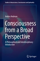 Consciousness from a Broad Perspective: A Philosophical and Interdisciplinary Introduction by Anders Hedman