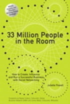 33 Million People in the Room: How to Create, Influence, and Run a Successful Business with Social Networking by Juliette Powell