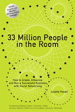 Book 33 Million People in the Room: How to Create, Influence, and Run a Successful Business with Social… by Juliette Powell