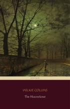 The Moonstone (Centaur Classics) [The 100 greatest novels of all time - #92] by Wilkie Collins