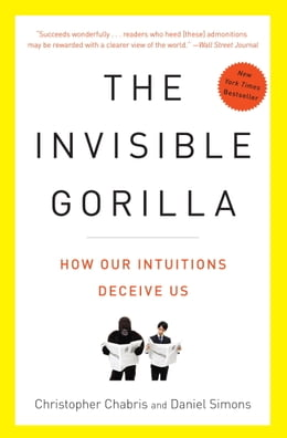 Book The Invisible Gorilla: And Other Ways Our Intuitions Deceive Us by Christopher Chabris