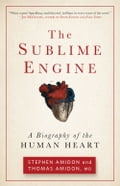 The Sublime Engine: A Biography of the Human Heart 072195e0-5473-412e-896e-31d99bf88597