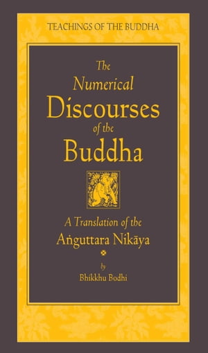 The Numerical Discourses of the Buddha A Complete Translation of the Anguttara Nikaya