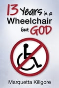 13 Years in a Wheelchair. but God 13c6c885-bc90-4fe7-8f11-296cce6a0be8