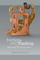 Friction and Fantasy: Opening Pandora's Box by Ramon Piñon Jr.