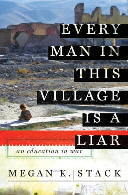 Book Every Man in This Village is a Liar: An Education in War by Megan Stack