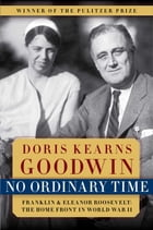 No Ordinary Time: Franklin and Eleanor Roosevelt: The Home Front in by Doris Kearns Goodwin