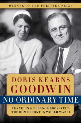 Book No Ordinary Time: Franklin and Eleanor Roosevelt: The Home Front in by Doris Kearns Goodwin